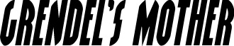 Grendel's Mother Semi-Italic