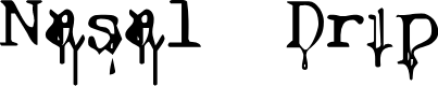Preview image for Nasal Drip Font