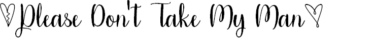 Preview image for Please Don't Take My Man Font
