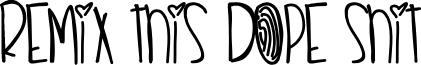 RemixThisDopeshit font
