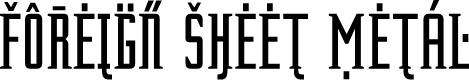 Preview image for ForeignSheetMetal Font