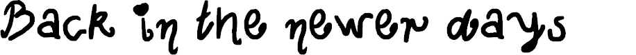 Preview image for Back in the newer days Font