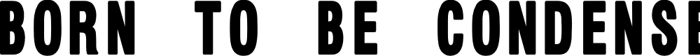 Preview image for Born to Be Condensed Font