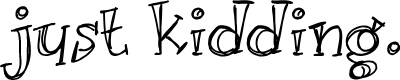 Preview image for Just kidding. Font