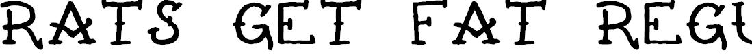 Preview image for Rats Get Fat Regular Font