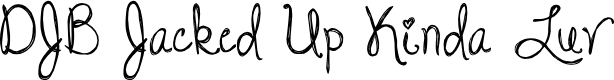 Preview image for DJB Jacked Up Kinda Luv Font