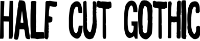 Preview image for Half Cut Gothic Font