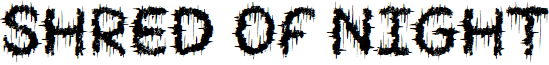 SHRED OF NIGHT font