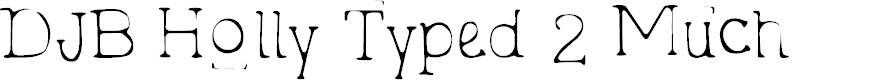 Preview image for DJB Holly Typed 2 Much Font