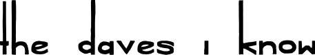 Preview image for The Daves I Know Font