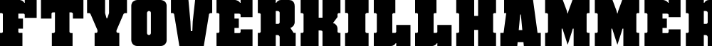 FTYOverKillHammeredNC font
