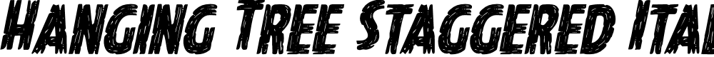 Preview image for Hanging Tree Staggered Italic