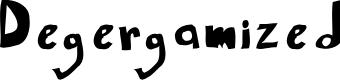 Preview image for Degergamized Degergamized Font