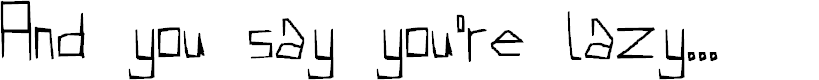 Preview image for And you say you're lazy... Font