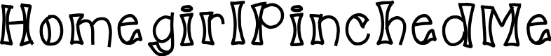 Preview image for HomegirlPinchedMe Font