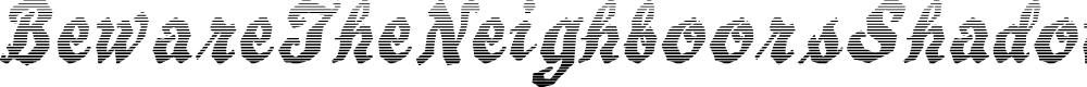 Preview image for BewareTheNeighboorsShadow Font
